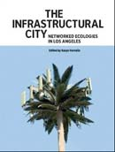 Cover: The Infrastructural City: Networked Ecologies in Los Angeles